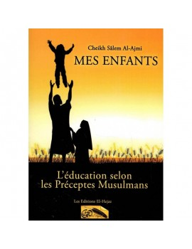Mes enfants - L'éducation selon les préceptes Musulmans