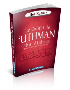 Le Califat de 'Uthman ibn 'Affân - Le troisième Calife de l'Islam