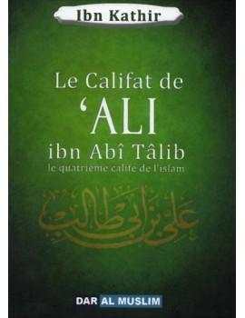 Le Califat de 'Ali ibn Abî Tâlib - Le quatrième Calife de l'Islam